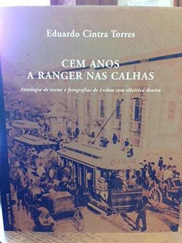 Cem Anos a Ranger Nas Calhas: Antologia De Textos E Fotografias De Lisboa Com Electrico Dentro (a ...