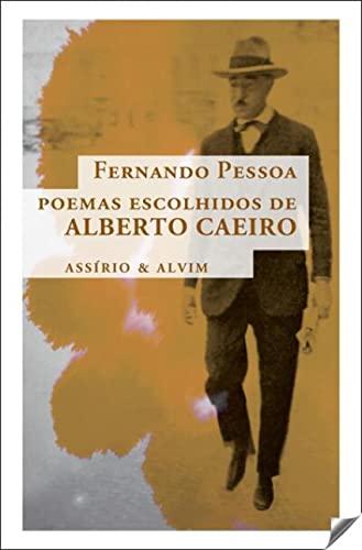 Poemas Escolhidos de Alberto Caeiro: PESSOA, FERNANDO