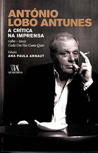 9789724042091: Antonio Lobo Antunes: A Critica Na Imprensa 1980-2010 Cada Um Voa Como Quer (Em Portuguese do Brasil)