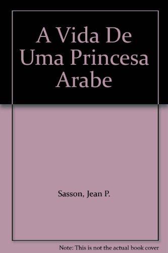 A Vida De Uma Princesa Arabe: Sasson, Jean P.