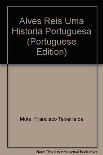 ALVES REIS. UMA HISTÓRIA PORTUGUESA. - MOTA, Francisco Teixeira da