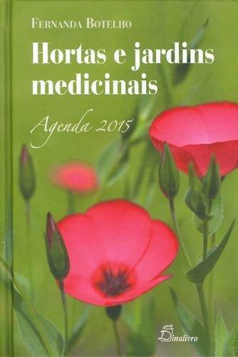HORTAS E JARDINS MEDICINAIS AGENDA 2015: BOTELHO, FERNANDA