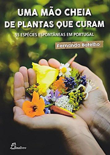 9789725766484: Uma Mão Cheia de Plantas que Curam. 55 Espécies Espontâneas em Portugal (Em Portuguese do Brasil)