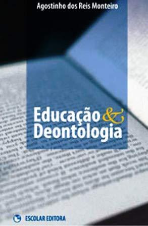 EDUCA€AO & DEONTOLOGIA: MONTEIRO, AGOSTINHO DOS