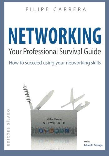 Networking: Your Professional Survival Guide - Filipe Carrera