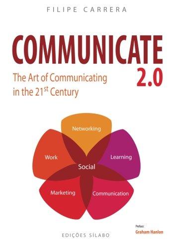 Communicate 2.0: The Art of Communicating in the 21st Century: Filipe Carrera