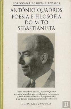 Poesia e Filosofia do Mito Sebastianista (Vol. 1): Quadros, António