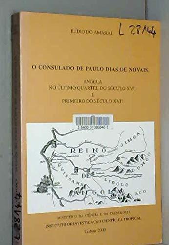 9789726728863: O Consulado de Paulo Dias de Novais: Angola no último quartel do século XVI e primeiro do século XVII (Portuguese Edition)