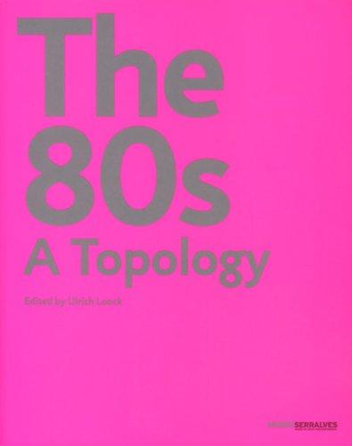 The 80's - A Topology: Ulrich Loock