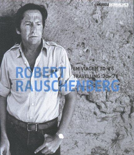 Robert Rauschenberg: Travelling '70-'76 / Em Viagem: Rauschenberg, Robert and