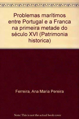 Problemas mar?timos entre Portugal e a Fran?a na primeira metade do s?culo XVI: Ferreira, Ana Maria...