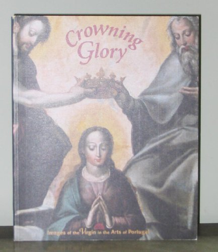 Crowning Glory: Images of the Virgin in the Arts of Portugal