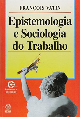 EPISTEMOLOGIA E SOCIOLOGIA DO TRABALHO: VATIN, FRANÇOIS