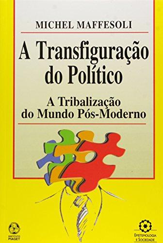 TRANSFIGURAÇAO DO POLITICO: MAFFESOLI, MICHEL