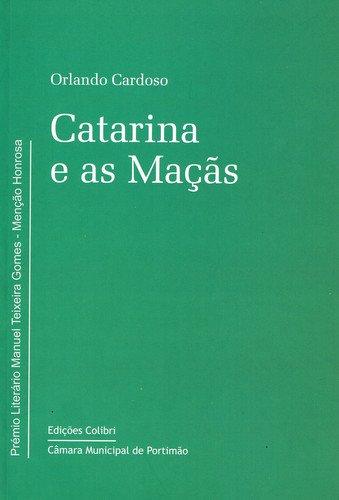 CATARINA E AS MAÇAS(PREMIO MANUEL TEIXEIRA GOMES): CARDOSO, ORLANDO