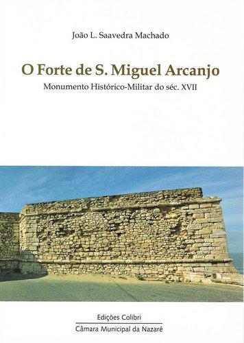 O forte de s. miguel arcanjo, monumento histÓrico-militar do sÉc. xvii - Saavedra Machado, João