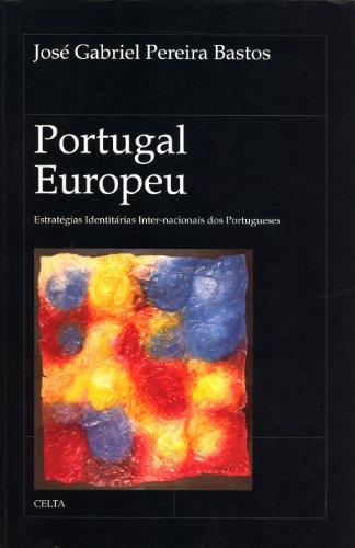 Portugal Europeu: Estrat?gias Identit?rias Inter-nacionais Dos Portugeuses: Jos? Gabriel Pereira ...