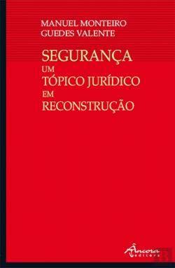 SeguranÇa: um tÓpico jurÍdico em reconstruÇÃo: Valente, Manuel