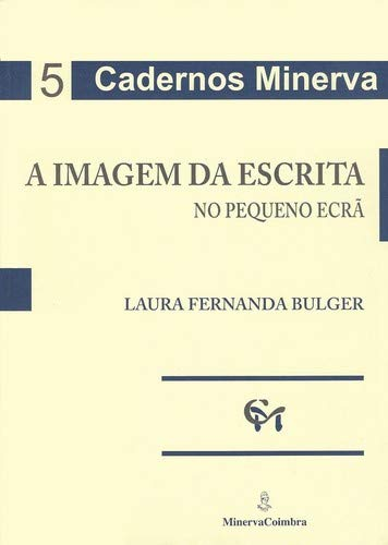 A IMAGEM DA ESCRITA NO PEQUENO ECRA: BULGER, LAURA FERNANDA