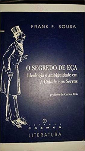 9789728081904: O segredo de Eça: Ideologia e ambiguidade em A cidade e as serras (Cosmos Literatura) (Portuguese Edition)