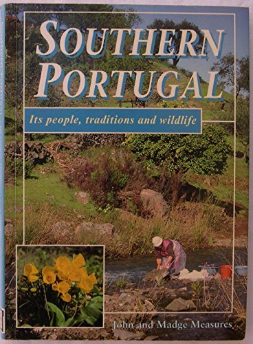 Southern Portugal: Its People, Traditions and Wildlife: Measures, John And