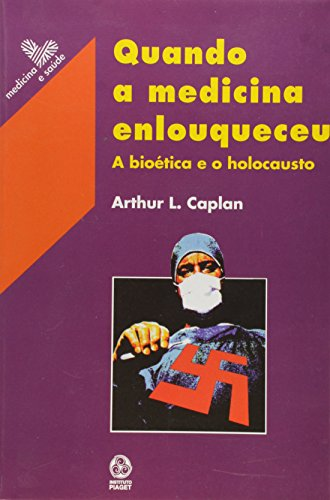 Quando a Medicina Enlouqueceu - Caplan, Arthur
