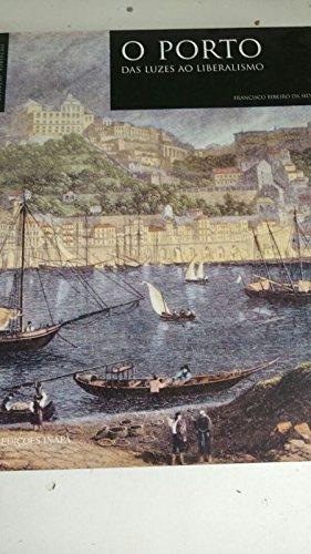 O Porto Das Luzes ao Liberalismo: Silva, Francisco Ribeiro da