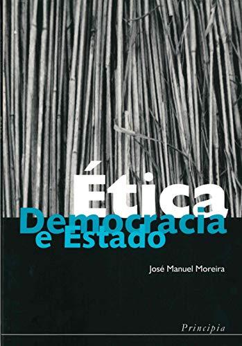 ETICA DEMOCRACIA E ESTADO: MOREIRA, JOSE MANUEL