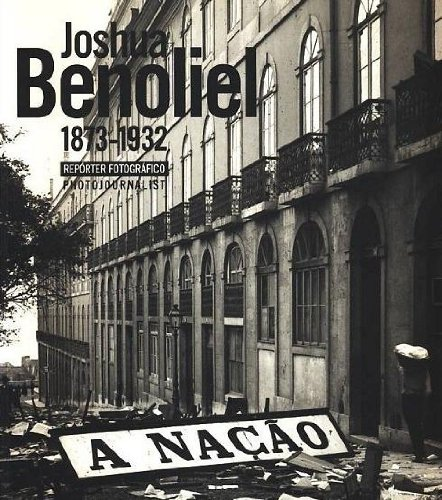 Joshua Benoliel 1873-1932: Photojournalist / Reporter Fotografico: Benoliel, Joshua and