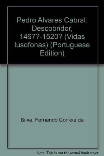Pedro Alvares Cabral: Descobridor, 1467?-1520? (Vidas lusofonas): Fernando Correia da