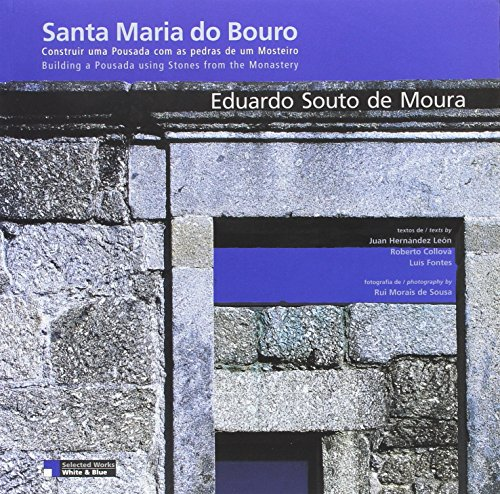 9789728650063: Eduardo Souto Moura: Santa maria do Bouro: Building a Pousada using stones from the Monastery / Construir uma Pousada com as pedras de um Mosteiro