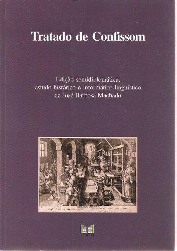 9789728699291: Tratado de Confissom (ALL TEXT IN PORTUGUESE, (Chaves, 1489) Edicao Semidiplomatica, Estudo Historico e Informatico-linguistico de Jose Barbosa Machado)