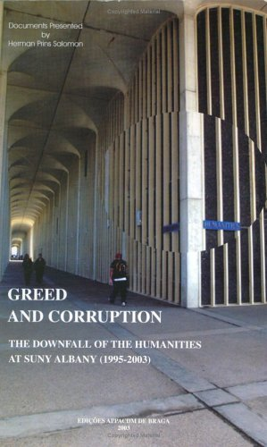 Greed and Corruption: The Downfall of the Humanities at Suny Albany 1995-2003: Salomon, H. P.