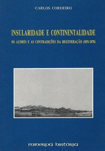 Insularidade e Continentalidade Os AÇores - Cordeiro, Carlos