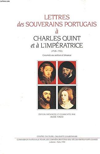 Lettres des Souverains Portugais a Charles Quint et a L'Imperatrice (1528-1532) Suivies en ...