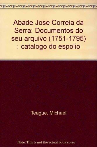 Abade José Correia da Serra: documentos de seu Arquivo, catálogo do espólio. ...