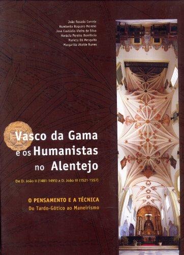 Vasco da Gama e os Humanistas no Alentejo, de D. Jo?o II (1481-1495) a D. Jo?o III (1521-1557): O ...