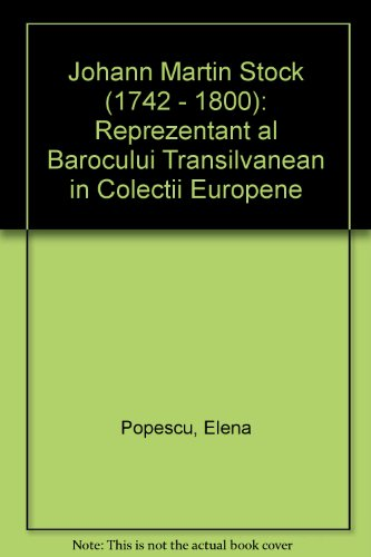 Johann Martin Stock (1742 - 1800): Reprezentant al Barocului Transilvanean in Colectii Europene: ...
