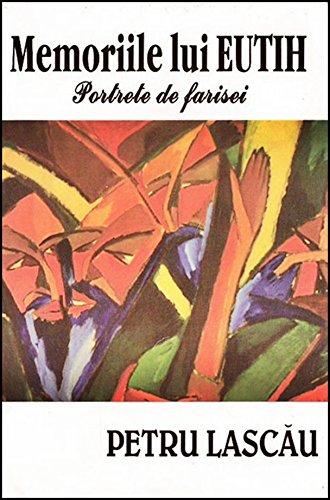 Memoriile Lui Eutih - Portrete De Farisei: Petru Lasc?u