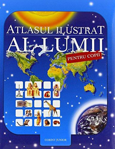 9789731284774: ATLASUL ILUSTRAT AL LUMII PENTRU COPII 2013