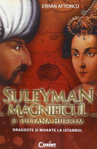 9789731357737: SULEYMAN MAGNIFICUL SI SULTANA HURREM (Romanian Edition)