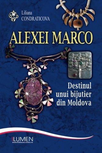 9789731662756: Alexei Marco: Destinul unui bijutier din Moldova (Romanian Edition)