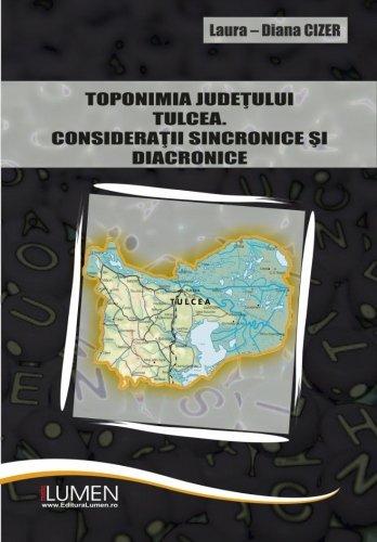 9789731663098: Toponomia judetului Tulcea: Consideratii sincronice si diacronice (Romanian Edition)