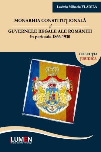 9789731664019: Monarhia constitutionala si guvernele regale ale Romaniei in perioada 1866-1930 (Romanian Edition)