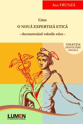 9789731664255: Catre o noua expertiza etica: deconstruind valorile etice (Romanian Edition)
