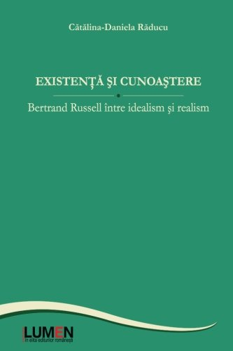 9789731664408: Existenta si cunoastere: Bertrand Russell intre idealism si realism (Romanian Edition)