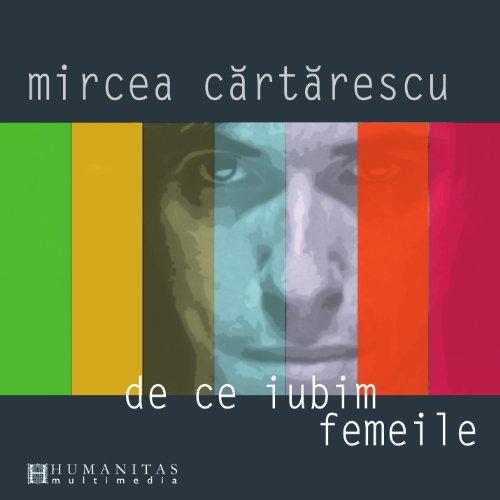 9789731709925: De ce iubim femeile cd - Mircea Cartarescu