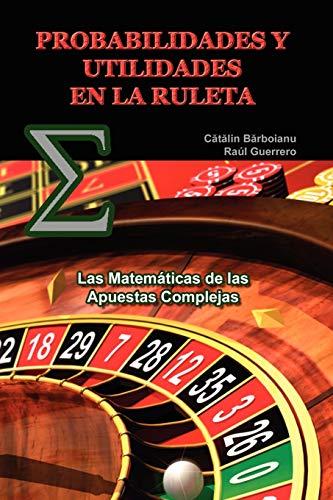 9789731991047: PROBABILIDADES Y UTILIDADES EN LA RULETA: Las Matemáticas de las Apuestas Complejas: Las Matematicas De Las Apuestas Complejas