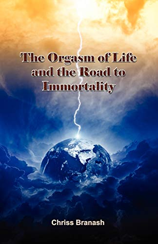 The Orgasm of Life and the Road to Immortality: Chriss Branash