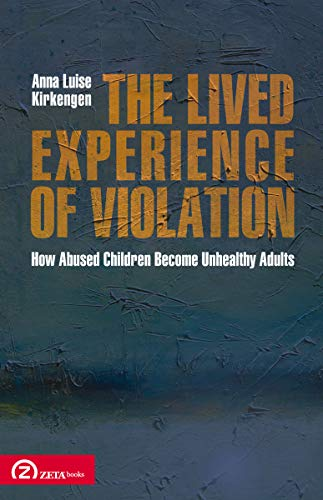 The Lived Experience of Violation: How Abused: Anna Luise Kirkengen